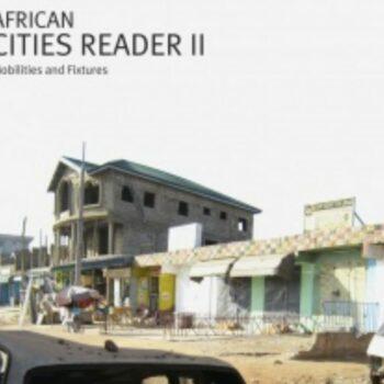 African Cities Reader II: Mobilities and Fixtures
