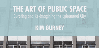 The Art of Public Space: Curating and Re-imagining the Ephemeral City