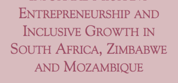 Informal Migrant Entrepreneurship and Inclusive Growth in South Africa, Zimbabwe and Mozambique