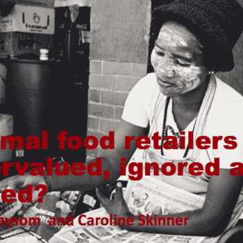 Informal Food Retailers – Undervalued, Ignored and Abused?