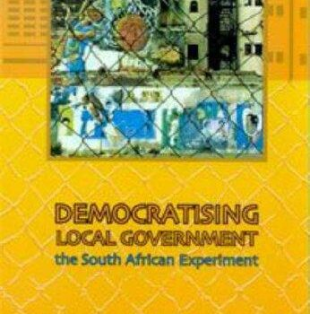 Democratising Local Government: The South African Experiment