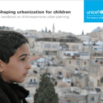 New Handbook: Shaping Urbanization for Children: A Handbook on Child-responsive Urban Planning