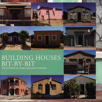 Building Houses Bit-by-Bit: The stories of Hazeldean-Ekupumleni